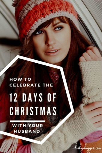 How to celebrate the 12 days of Christmas with your husband. Darby Dugger