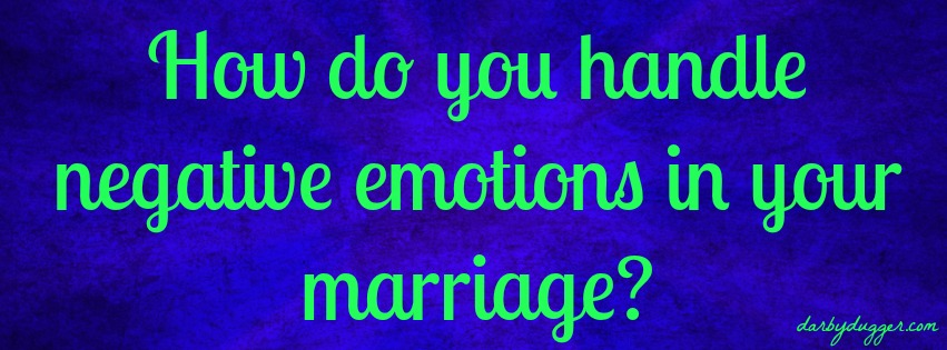 How do you handle negative emotions in your marriage?