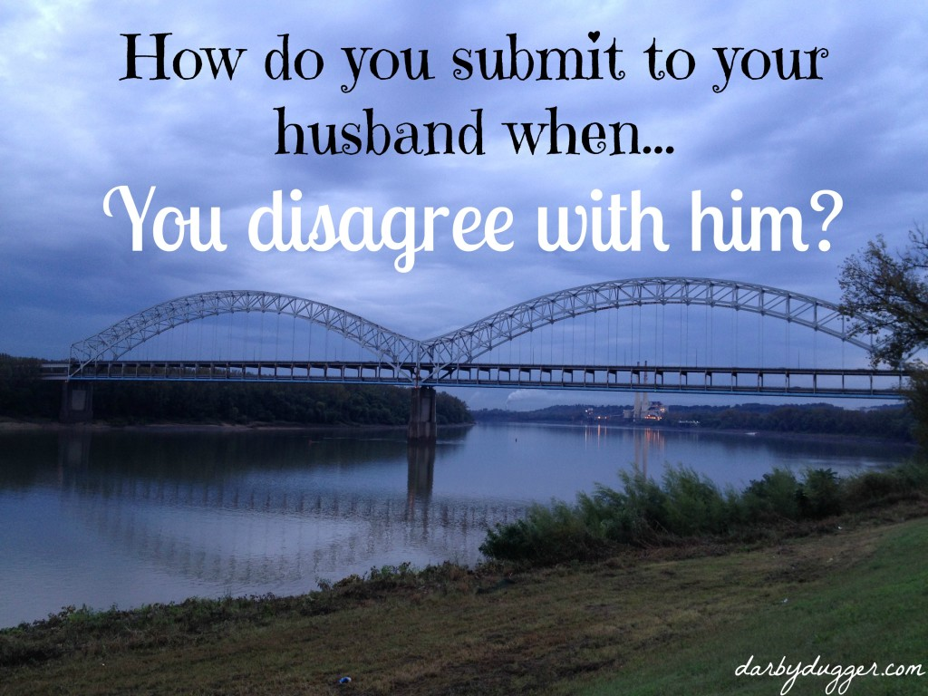 How do you submit to your husband when you disagree with him?