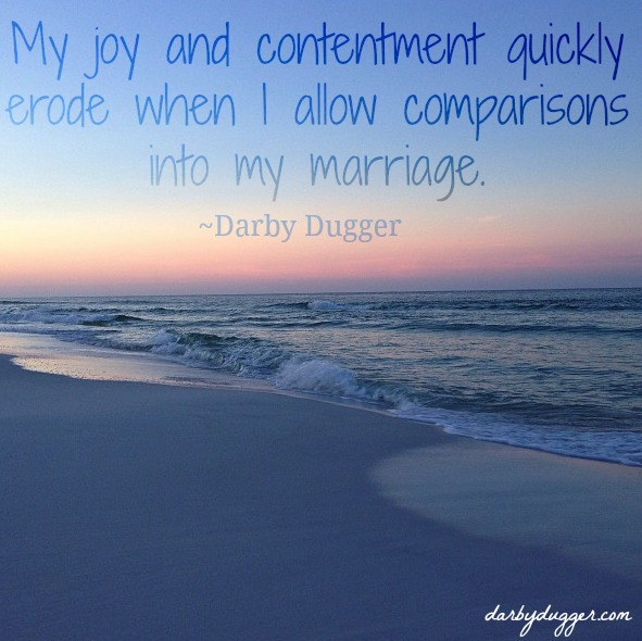 My  joy and contentment quickly erode when I allow comparisons into my marriage. Darby Dugger