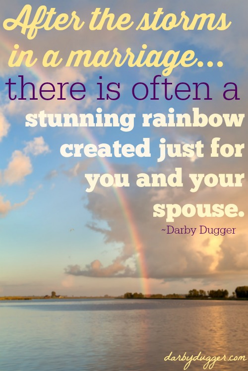 After the storms in a marriage... there is often a stunning rainbow created just for you and your spouse.