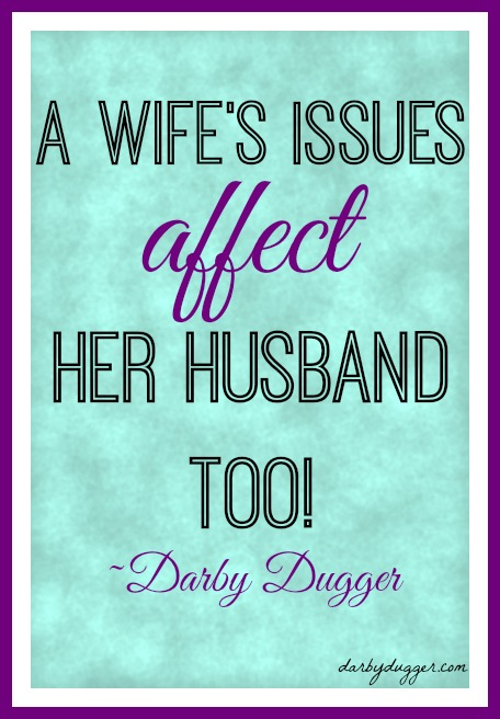 A Wife's Issues affect her husband too!
