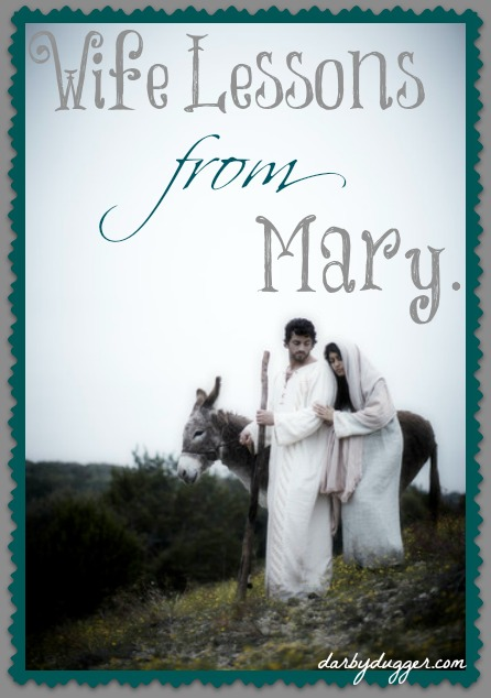wife lessons from Mary by darby dugger. Darbydugger.com