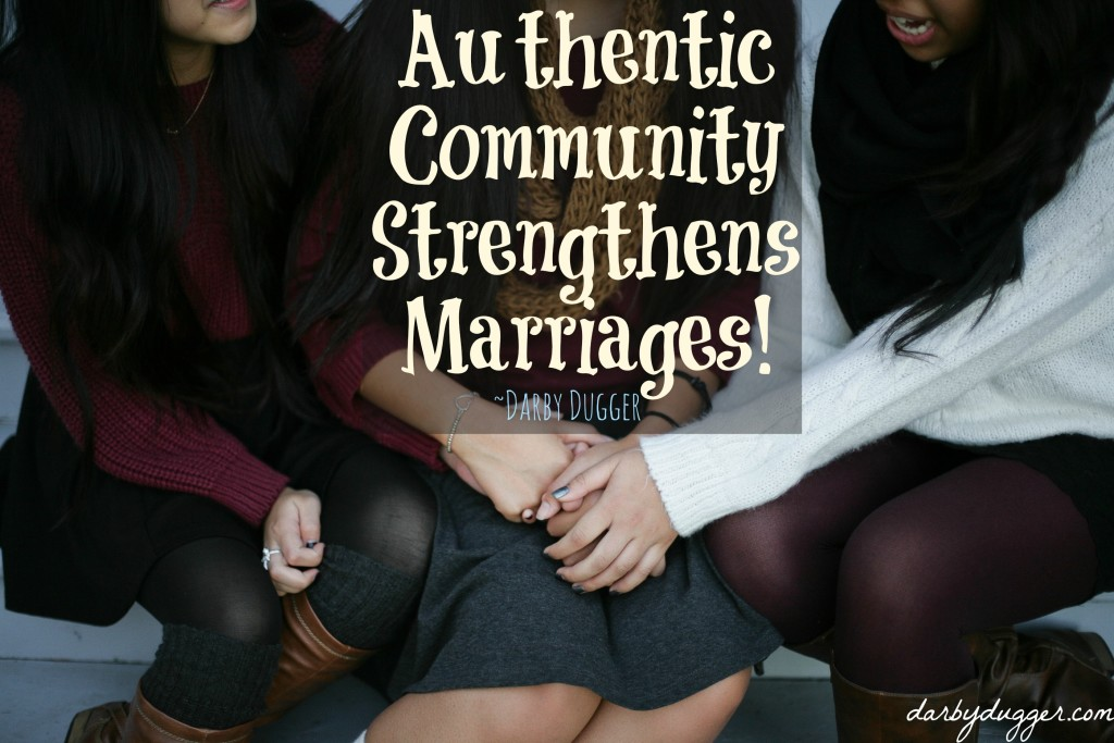 Authentic Community Strengthens Marriages! Darby Dugger