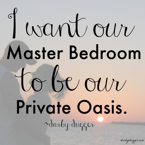 I want our master bedroom to be our private oasis. Darby Dugger