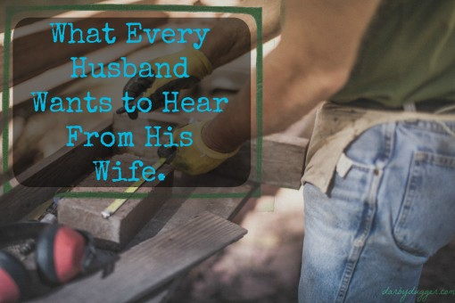 What every husband wants to hear from his wife. darbydugger.com