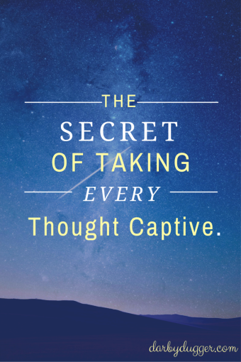 The secret of taking every thought captive by darby dugger