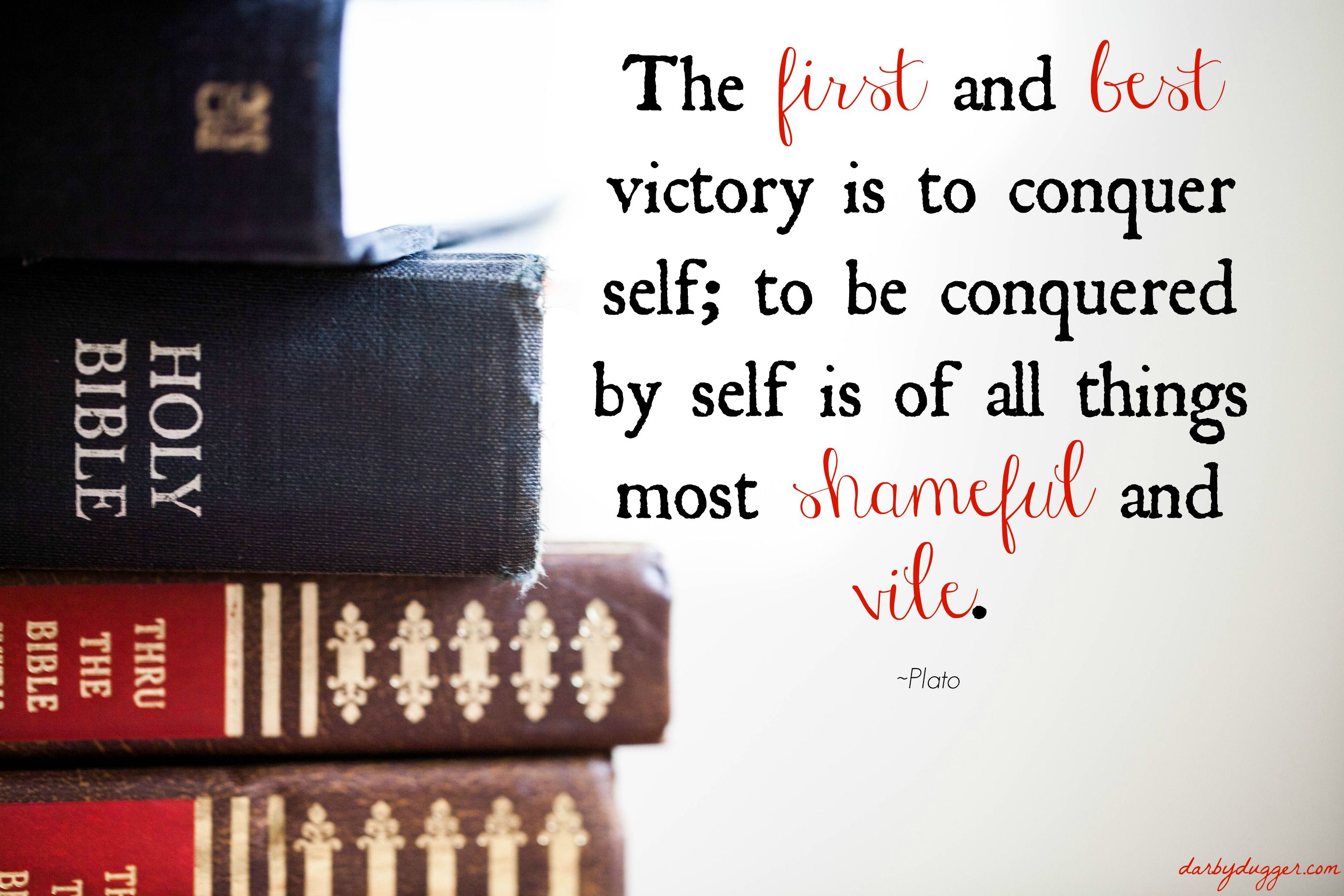 The first and best victory is to conquer self; to be conquered by self is of all things most shameful and vile. Plato