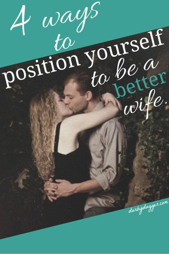 4 ways to position yourself to be a better wife. darby dugger