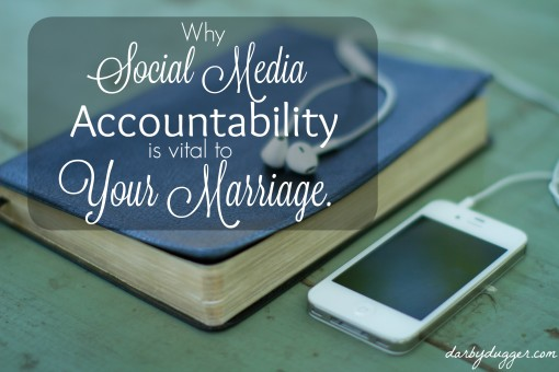 Why Social Media Accountability is vital to Your Marriage. Darby Dugger