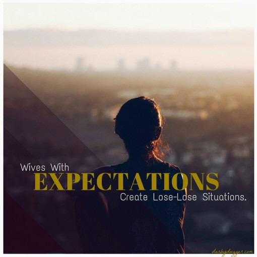 Wives with Expectations create lose-lose situations. Darby Dugger