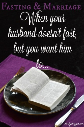 Fasting and Marriage When your husband doesn't fast, but you want him to. Darby Dugger