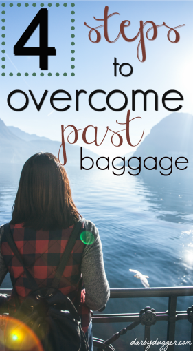 4 steps to overcome past baggage. Darby Dugger