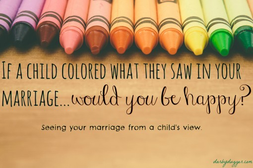 If a child colored what they say in your marriage... would you be happy Seeing your marriage from a child's view. Darby Dugger