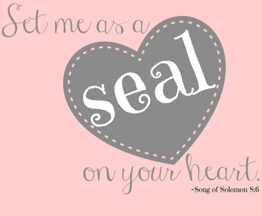 Set me as a seal on your heart. ~Song of Solomon 8:6, darbydugger.com