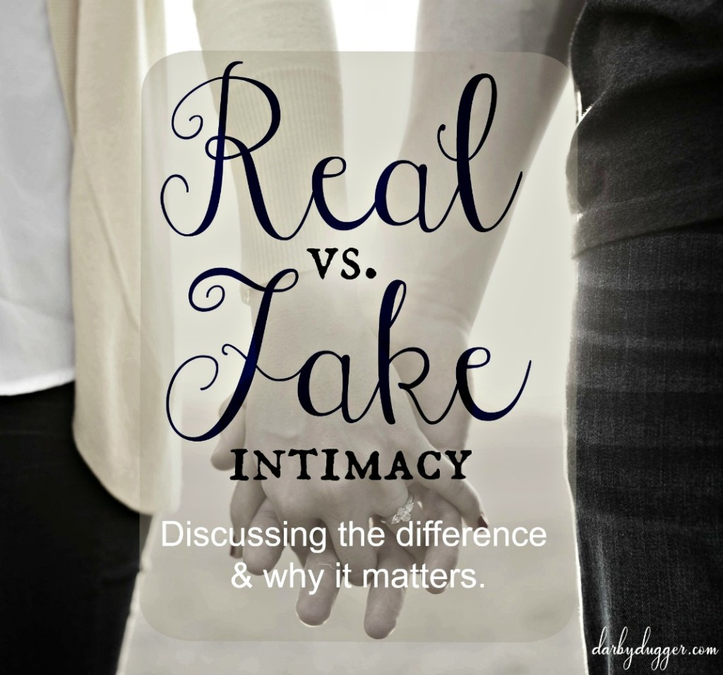 Real vs. Fake Intimacy Discussing the difference & why it matters. Resized. Darby Dugger