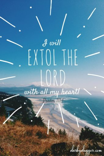 I will extol the Lord with all my heart. Psalm 111_1