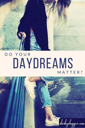 Do your daydreams matter? Darby Dugger