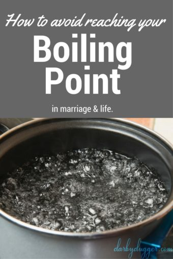 How to avoid reaching your boiling point in marraige and life. Darby Dugger