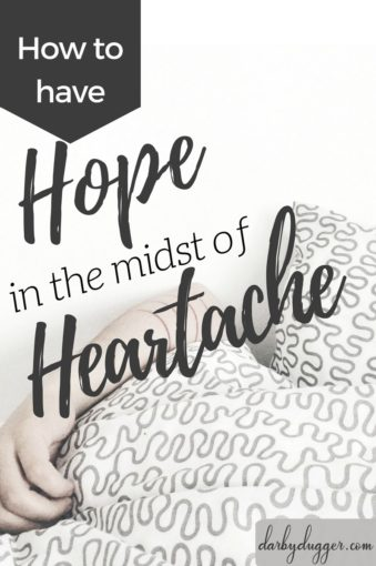 How to have hope in the midst of heartache. Darby Dugger