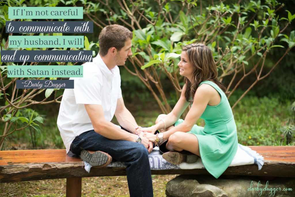 If I'm not careful to communicate with my husband, I will end up communicating with Satan instead. Darby Dugger
