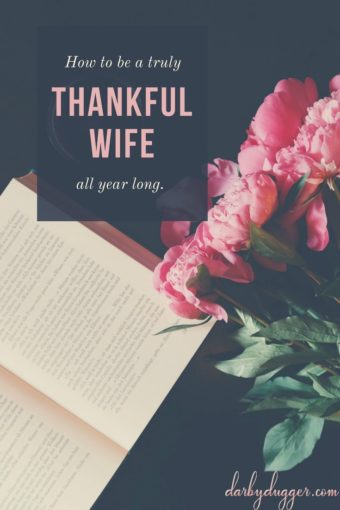 How to be a truly thankful wife all year long. Darby Dugger